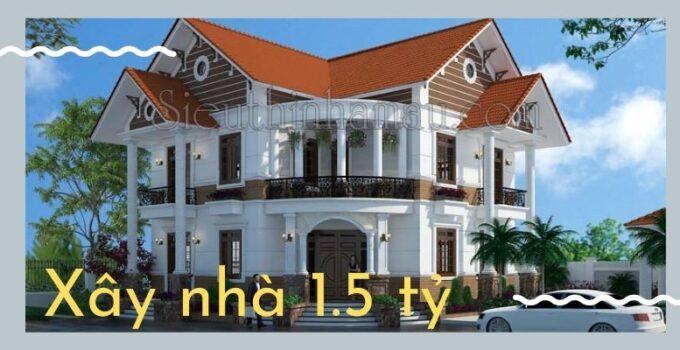 xây nhà 1.5 tỷ 1 2 hoặc 3 tầng
